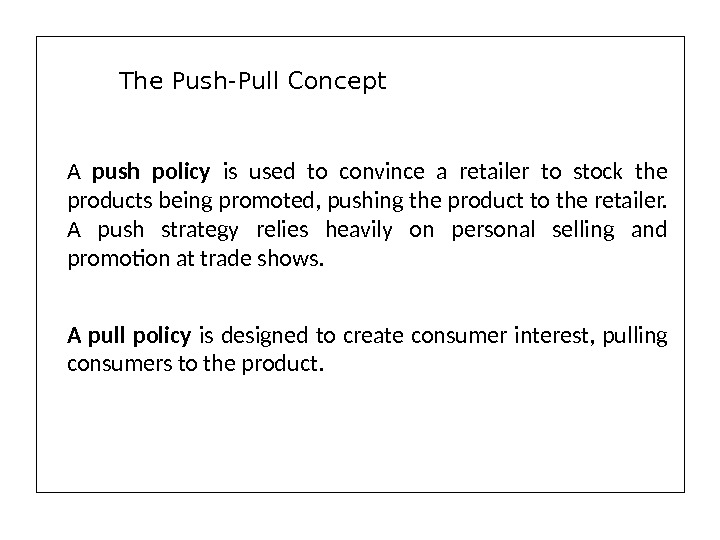 A  push policy  is used to convince a retailer to stock the products being