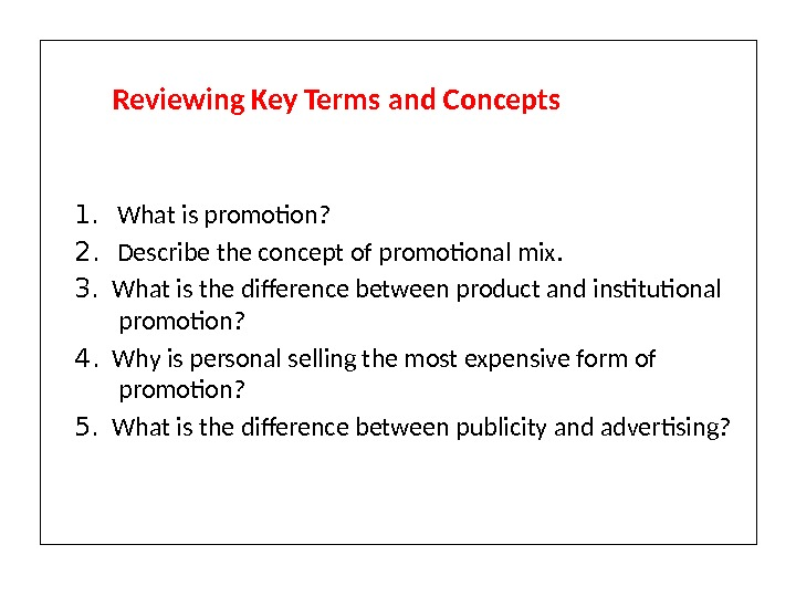 Reviewing Key Terms and Concepts 1.  What is promotion? 2.  Describe the concept of