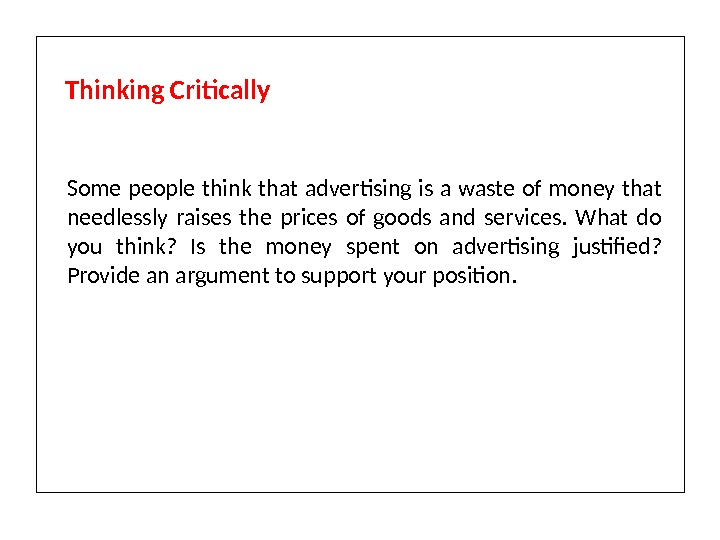 Some people think that advertising is a waste of money that needlessly raises the prices of