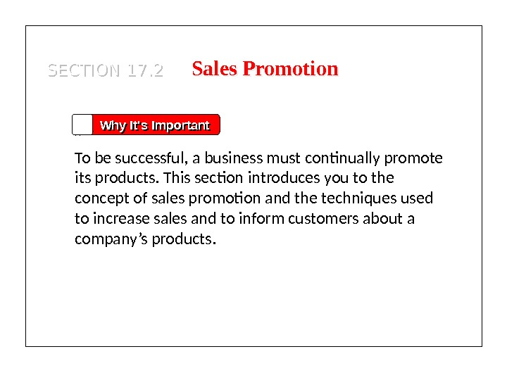 Sales Promotion Why It's Important To be successful, a business must continually promote its products. This