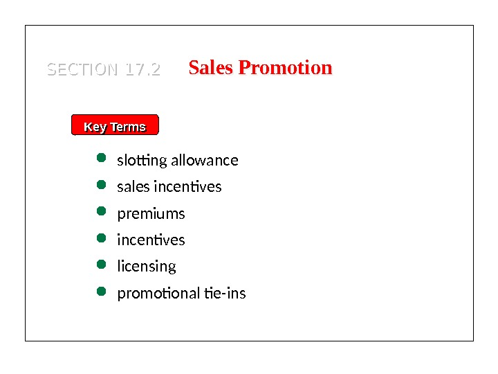 Key Terms slotting allowance sales incentives premiums incentives licensing promotional tie-ins. SECTION 17. 2 Sales Promotion