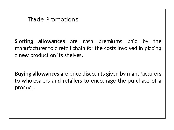 Slotting allowances are cash premiums paid by the manufacturer to a retail chain for the costs