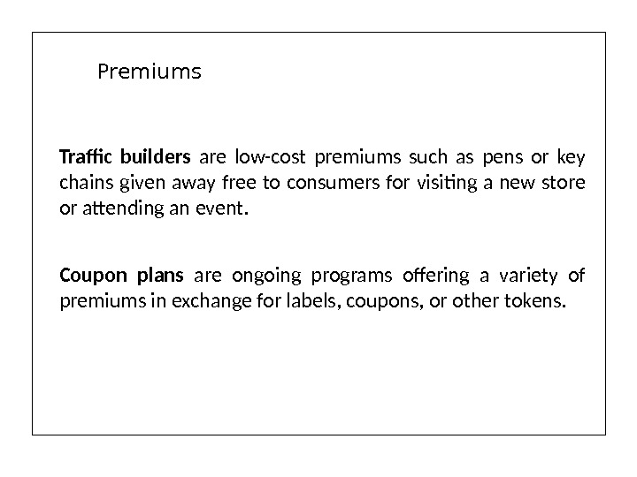 Traffic builders  are low-cost premiums such as pens or key chains given away free to