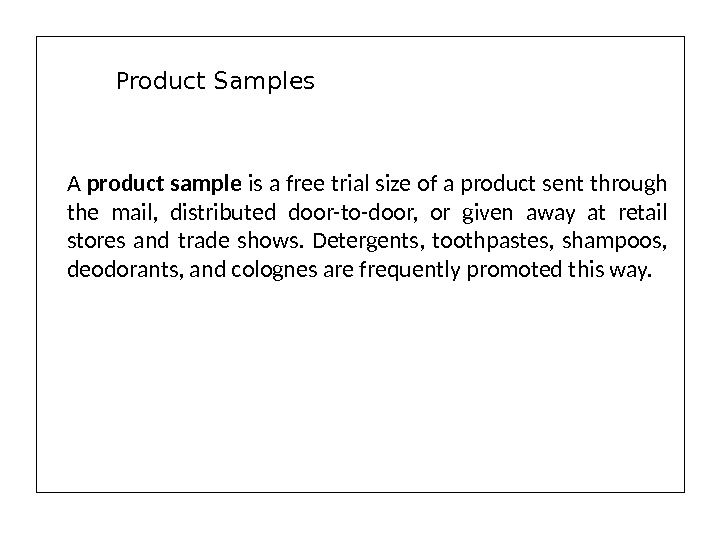 A product sample is a free trial size of a product sent through the mail,