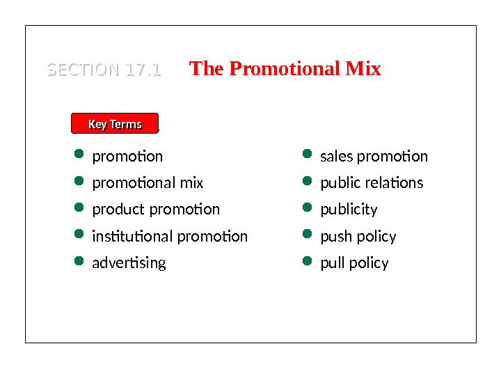 SECTION 17. 1 The Promotional Mix Key Terms promotional mix product promotion institutional promotion advertising sales