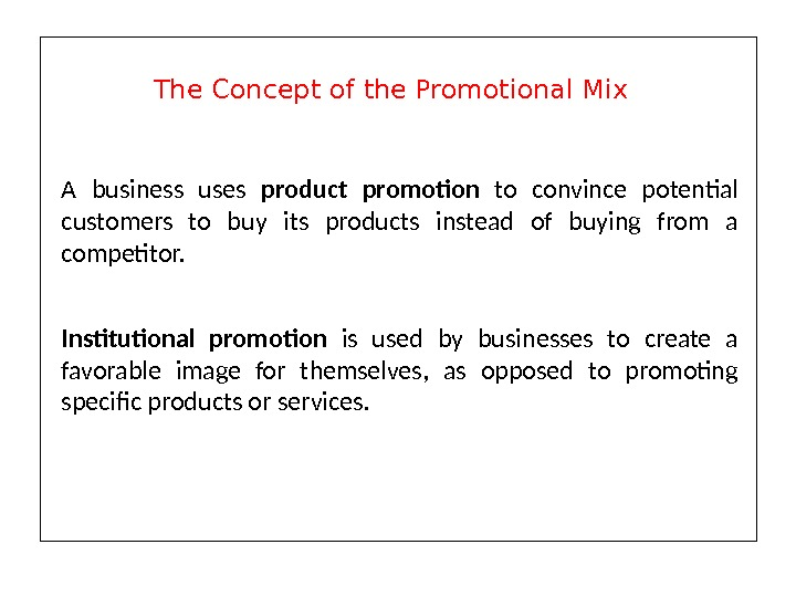 A business uses product promotion to convince potential customers to buy its products instead of buying