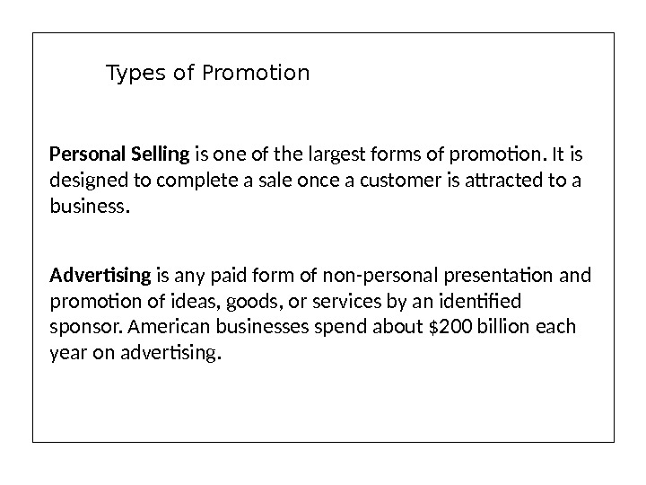 Personal Selling is one of the largest forms of promotion. It is designed to complete a