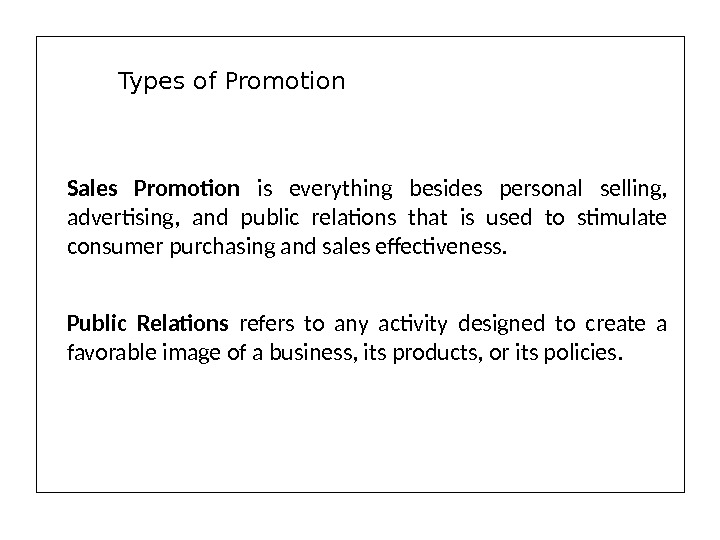 Sales Promotion  is everything besides personal selling,  advertising,  and public relations that is