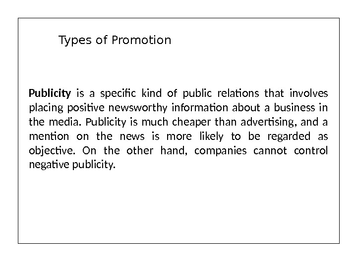 Publicity  is a specific kind of public relations that involves placing positive newsworthy information about
