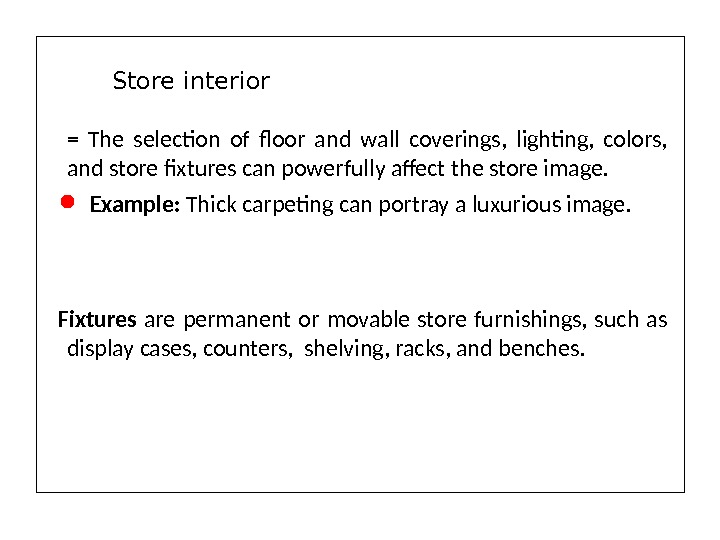 = The selection of floor and wall coverings,  lighting,  colors,  and store fixtures
