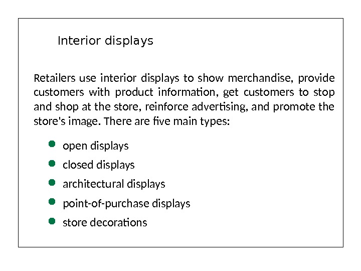 Retailers use interior displays to show merchandise,  provide customers with product information,  get customers