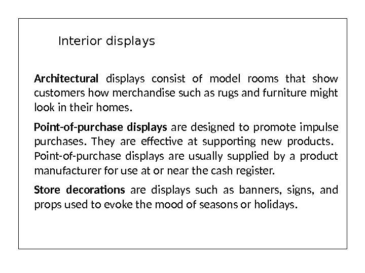 Architectural displays consist of model rooms that show customers how merchandise such as rugs and furniture