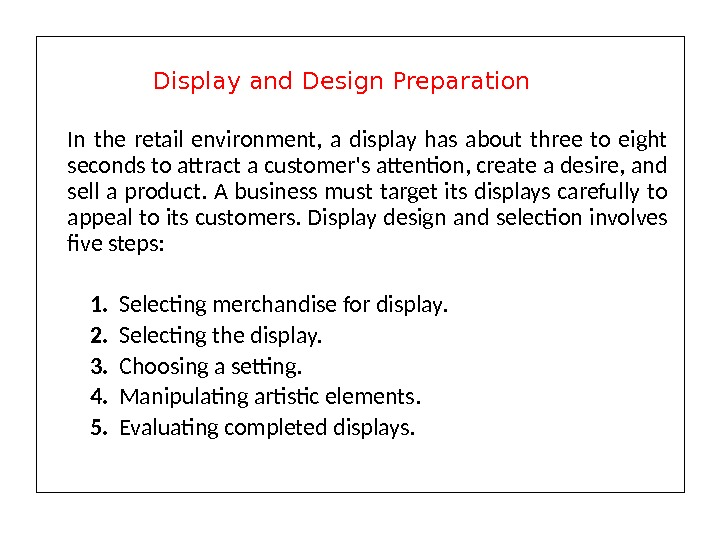 In the retail environment,  a display has about three to eight seconds to attract a
