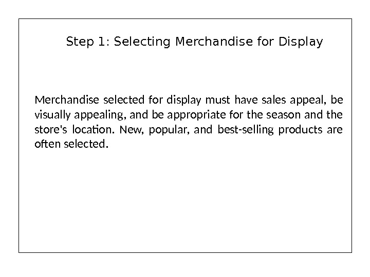 Merchandise selected for display must have sales appeal,  be visually appealing, and be appropriate for