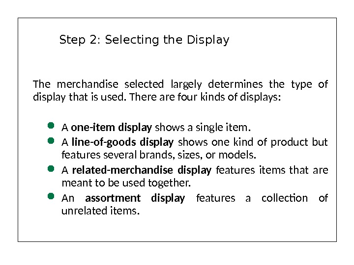 The merchandise selected largely determines the type of display that is used. There are four kinds