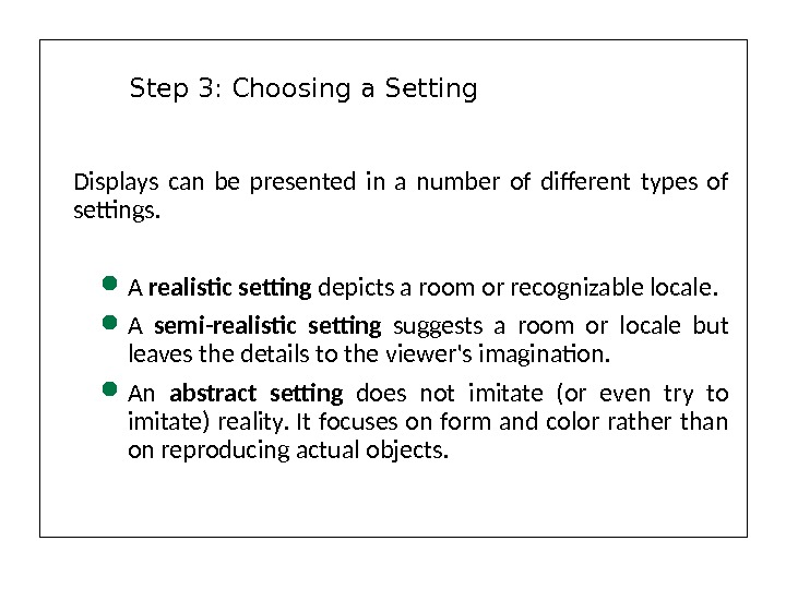 Displays can be presented in a number of different types of settings.  A realistic setting