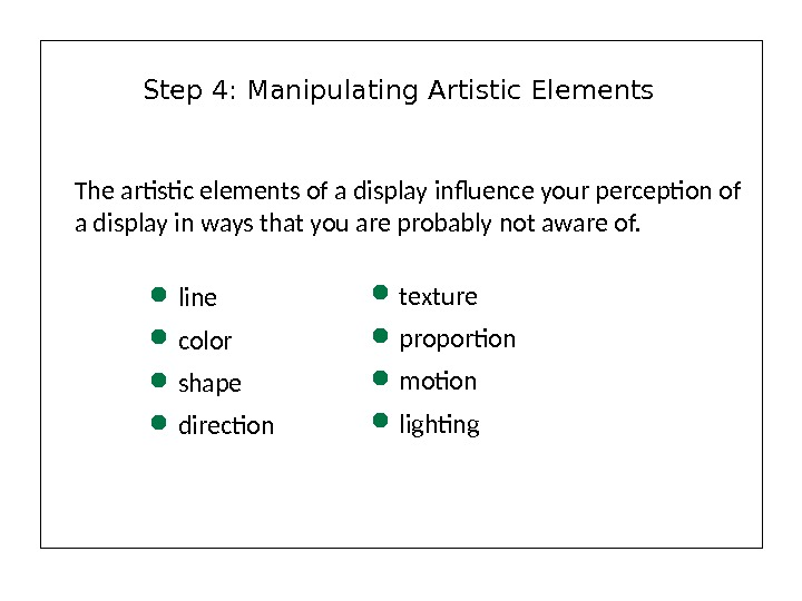 The artistic elements of a display influence your perception of a display in ways that you