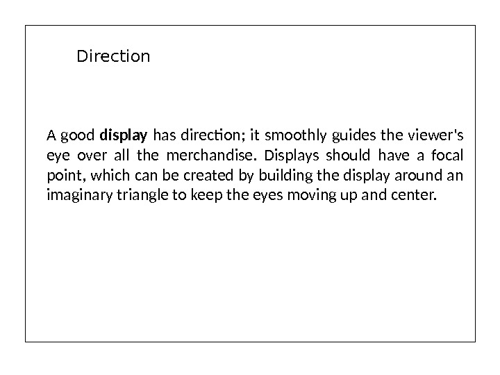A good display  has direction;  it smoothly guides the viewer's eye over all the
