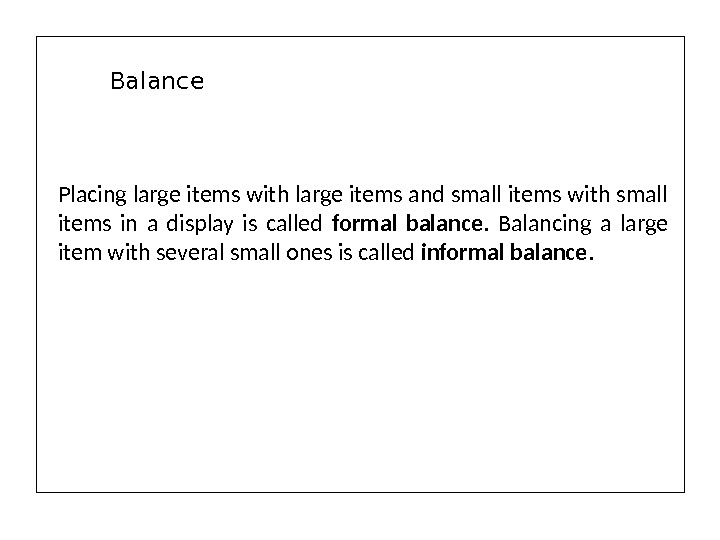 Placing large items with large items and small items with small items in a display is
