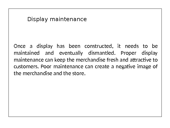 Once a display has been constructed,  it needs to be maintained and eventually dismantled.