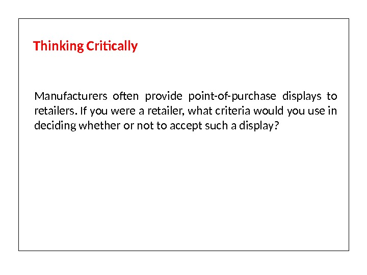 Manufacturers often provide point-of-purchase displays to retailers. If you were a retailer, what criteria would you