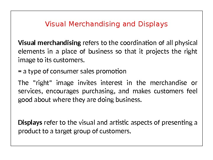 Visual merchandising refers to the coordination of all physical elements in a place of business so