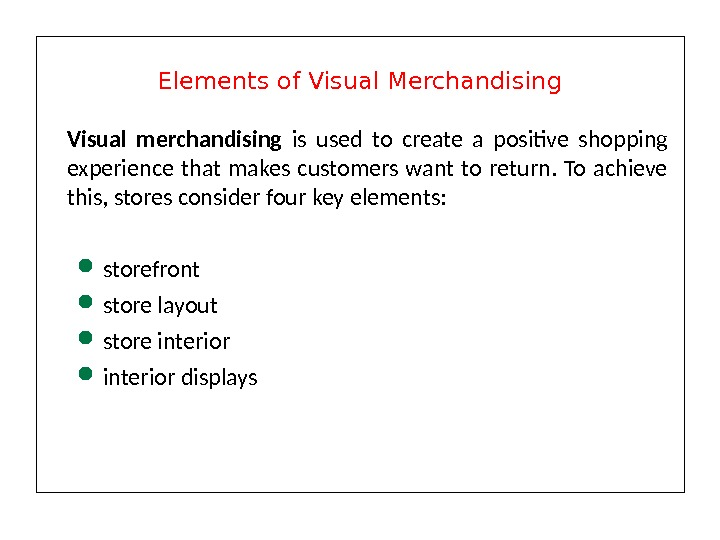 Visual merchandising is used to create a positive shopping experience that makes customers want to return.