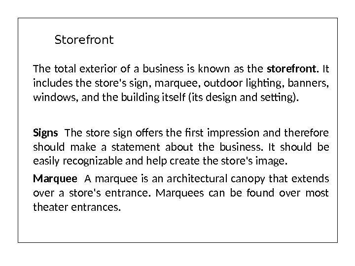 The total exterior of a business is known as the storefront.  It includes the store's