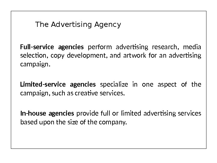 Full-service agencies  perform advertising research,  media selection,  copy development,  and artwork for