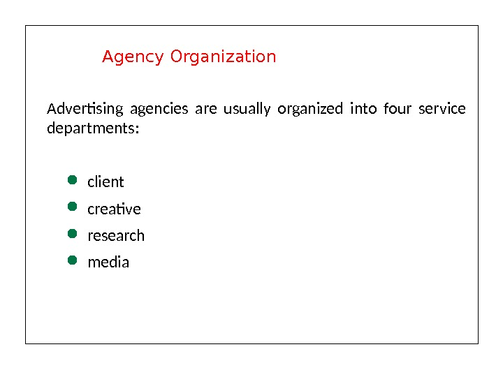 Advertising agencies are usually organized into four service departments:  client creative research media Agency Organization