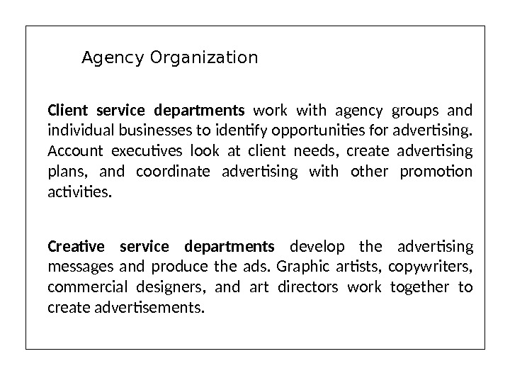 Client service departments  work  with agency groups and individual businesses to identify opportunities for