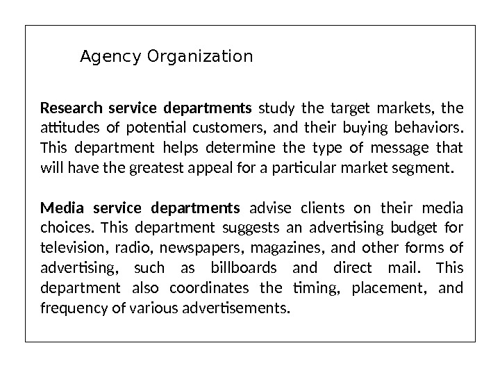 Research service departments  study the target markets,  the attitudes of potential customers,  and