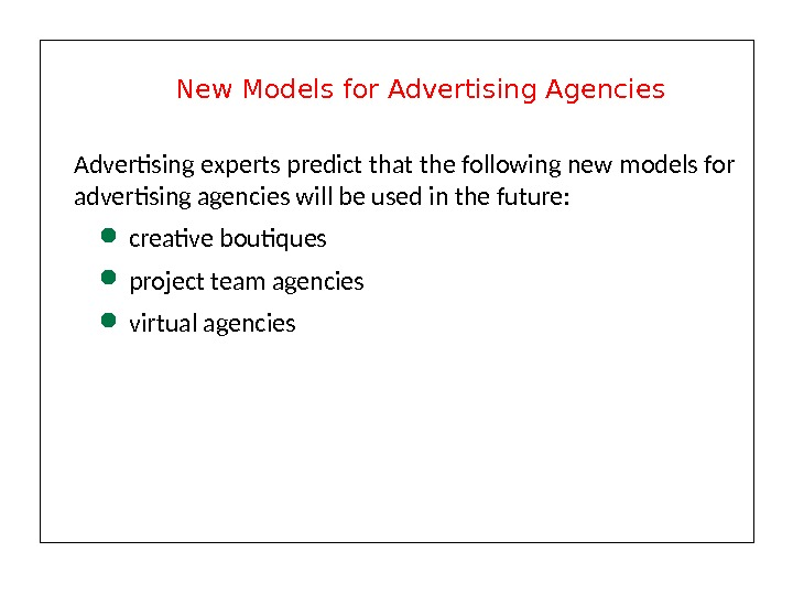 Advertising experts predict that the following new models for advertising agencies will be used in the