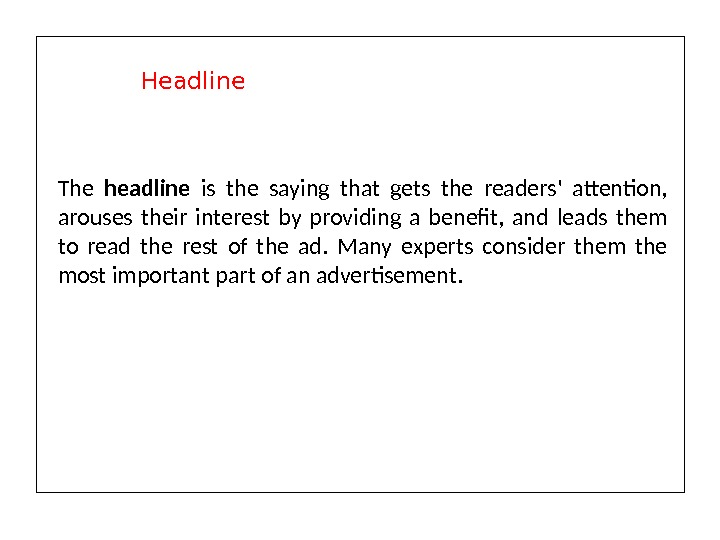 The headline is the saying that gets the readers' attention,  arouses their interest by providing
