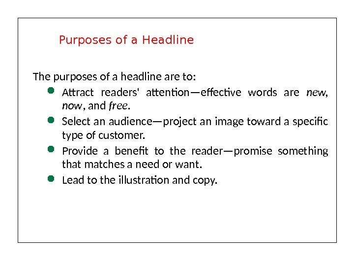 The purposes of a headline are to:  Attract readers' attention—effective words are new,  now