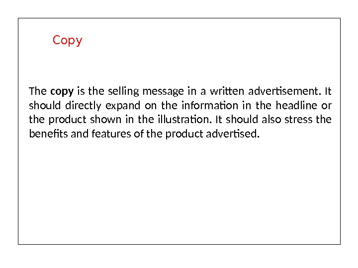 The copy is the selling message in a written advertisement.  It should directly expand on