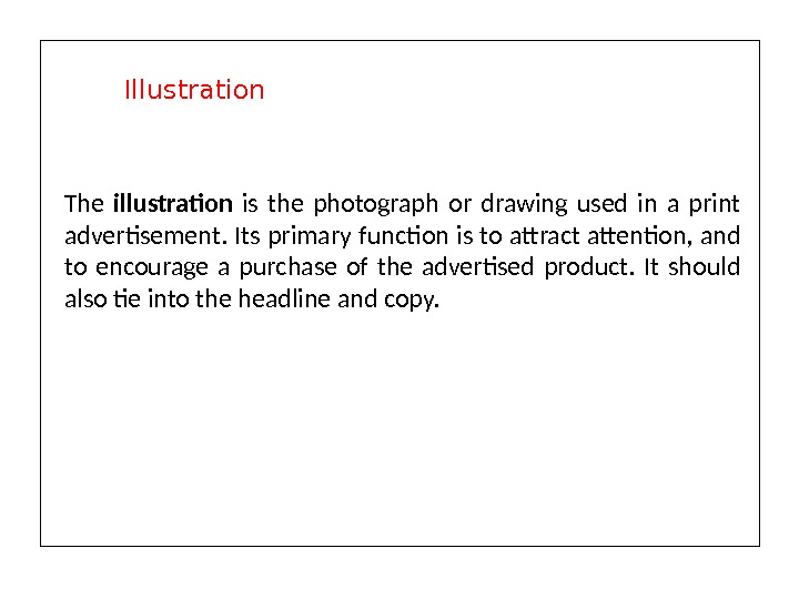 The illustration is the photograph or drawing used in a print advertisement. Its primary function is