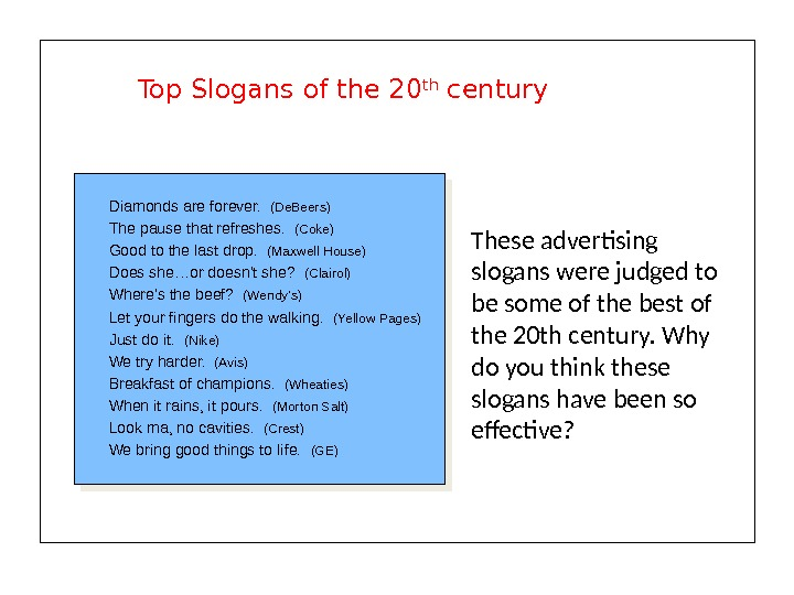 Top Slogans of the 20 th century These advertising slogans were judged to be some of