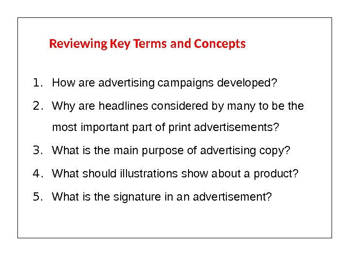 Reviewing Key Terms and Concepts 1. How are advertising campaigns developed? 2. Why are headlines considered