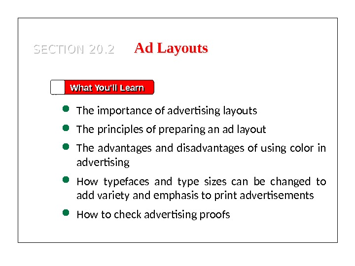 SECTION 20. 2 What You'll Learn The importance of advertising layouts The principles of preparing an
