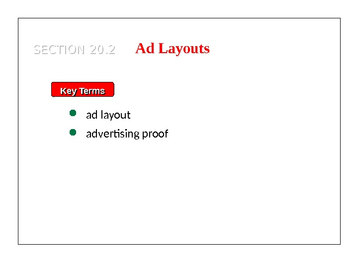 Key Terms ad layout advertising proof. SECTION 20. 2 Ad Layouts 01 0 D