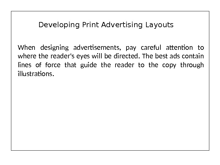 When designing advertisements,  pay careful attention to where the reader's eyes will be directed. The
