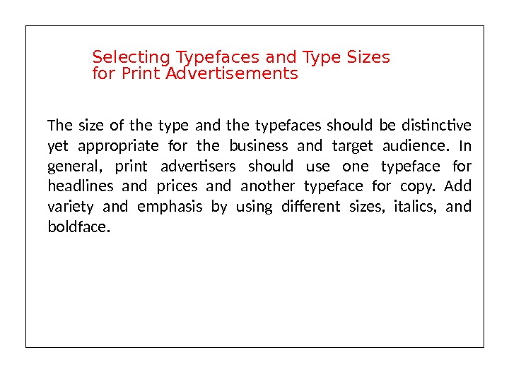 The size of the type and the typefaces should be distinctive yet appropriate for the business