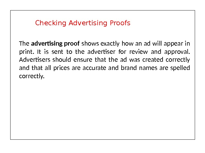 The advertising proof shows exactly how an ad will appear in print.  It is sent