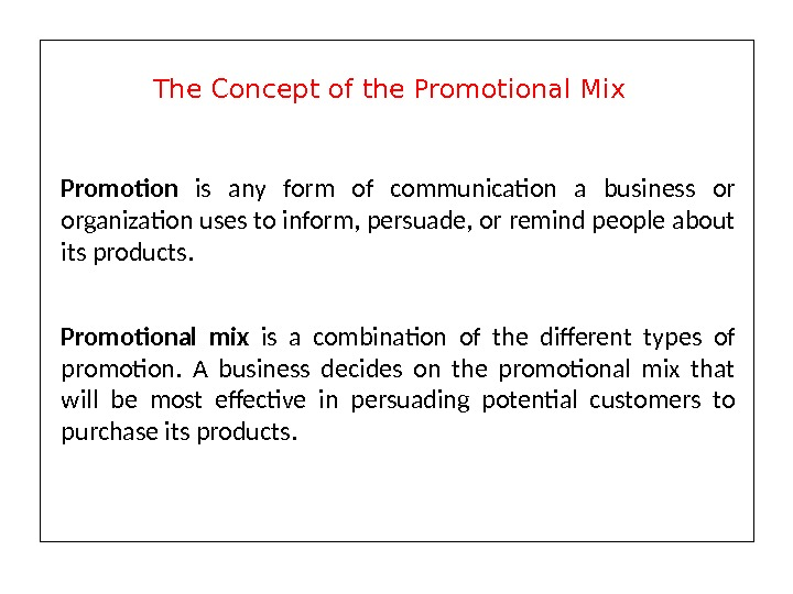 Promotion is any form of communication a business or organization uses to inform, persuade, or remind
