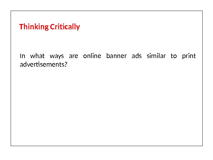 In what ways are online banner ads similar to print advertisements? Thinking Critically