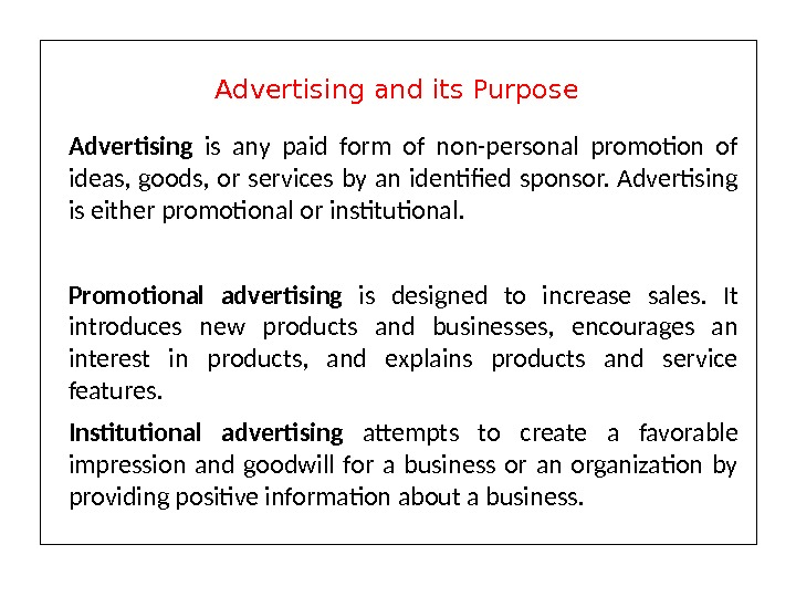 Advertising  is any paid form of non-personal promotion of ideas,  goods,  or services