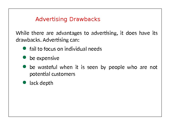 While there advantages to advertising,  it does have its drawbacks. Advertising can:  fail to