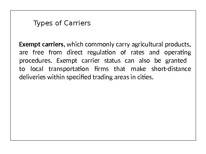 Exempt carriers , which commonly carry agricultural products,  are free from direct regulation of rates