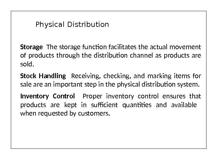 Storage  The storage function facilitates the actual movement of products through the distribution channel as